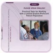 Vol. 3: Tools for Working with a LEP Patient Population: Please Speak English!